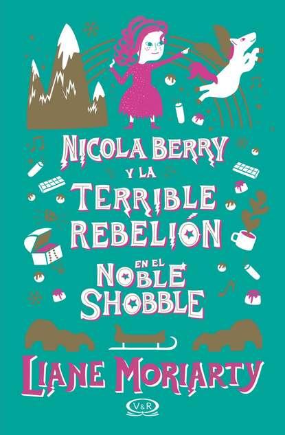 Liane Moriarty Nicola Berry y la terrible rebelión en el Noble Shobble недорого
