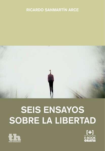 Ricardo Sanmartín Arce Seis ensayos sobre la libertad eduardo milán ensayos unidos