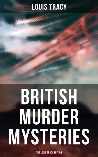 Фото - Louis Tracy British Murder Mysteries - The Louis Tracy Edition louis tracy british murder mysteries the louis tracy edition