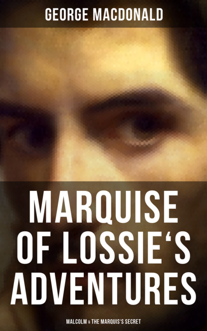 George MacDonald MARQUISE OF LOSSIE'S ADVENTURES: Malcolm & The Marquis's Secret george macdonald marquise of lossie s adventures malcolm