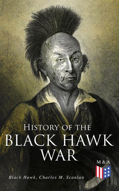 Black Hawk Sauk chief History of the Black Hawk War цена 2017