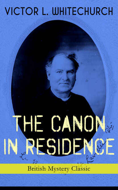 Victor L. Whitechurch THE CANON IN RESIDENCE (British Mystery Classic) victor l whitechurch downland echoes