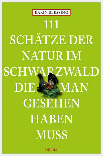 Karin Blessing 111 Schätze der Natur im Schwarzwald, die man gesehen haben muss недорого