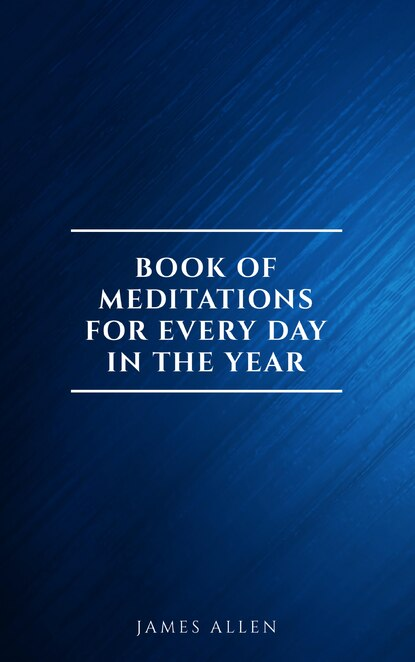 Джеймс Аллен James Allen's Book Of Meditations For Every Day In The Year james hawkins a year less a day