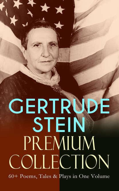 Gertrude Stein GERTRUDE STEIN Premium Collection: 60+ Poems, Tales & Plays in One Volume gertrude stein s america reissue