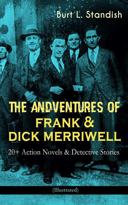 Burt L. Standish THE ADVENTURES OF FRANK & DICK MERRIWELL: 20+ Action Novels & Detective Stories (Illustrated) недорого