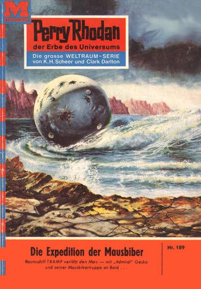 Clark Darlton Perry Rhodan 189: Die Expedition der Mausbiber clark darlton perry rhodan 617 der kampf um die positronik