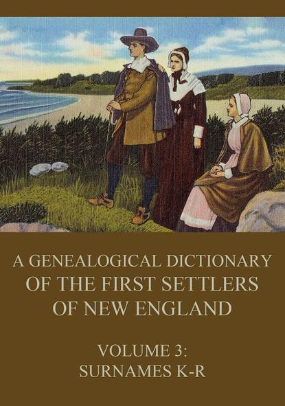 James Savage A genealogical dictionary of the first settlers of New England, Volume 3 new settlers new transnationals