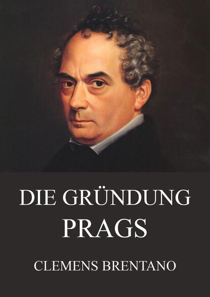 Clemens Brentano Die Gründung Prags clemens brentano die schönsten gedichte der romantik