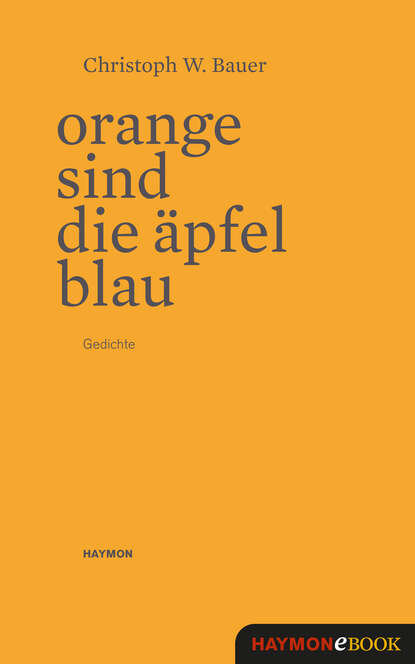 Christoph W. Bauer Orange sind die Äpfel blau christoph w bauer im alphabet der häuser