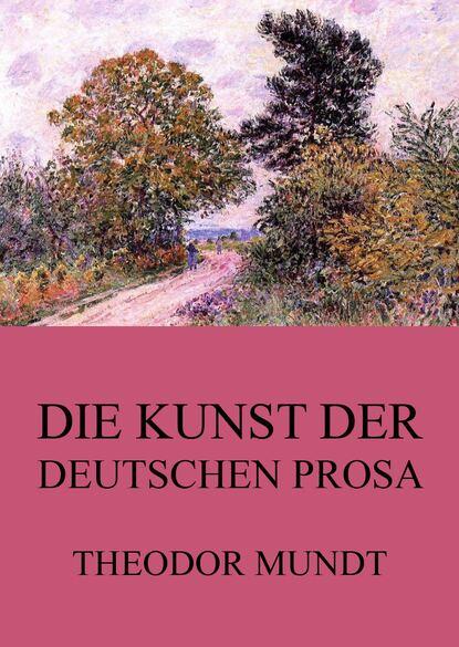 Теодор Мундт Die Kunst der deutschen Prosa andreas steiner die kunst der familienaufstellung