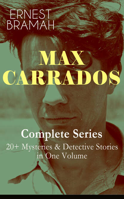 Bramah Ernest MAX CARRADOS - Complete Series: 20+ Mysteries & Detective Stories in One Volume недорого