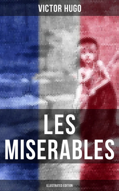 Victor Hugo LES MISERABLES (Illustrated Edition) hugo victor les miserables