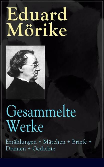 Eduard Morike Gesammelte Werke: Erzählungen + Märchen + Briefe + Dramen + Gedichte недорого