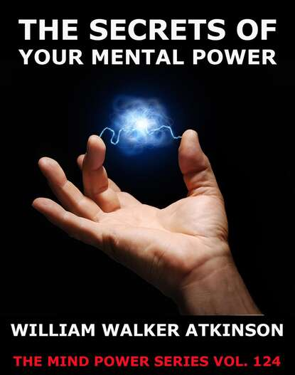 Фото - William Walker Atkinson The Secrets Of Your Mental Power - The Essential Writings william walker atkinson the power of mind