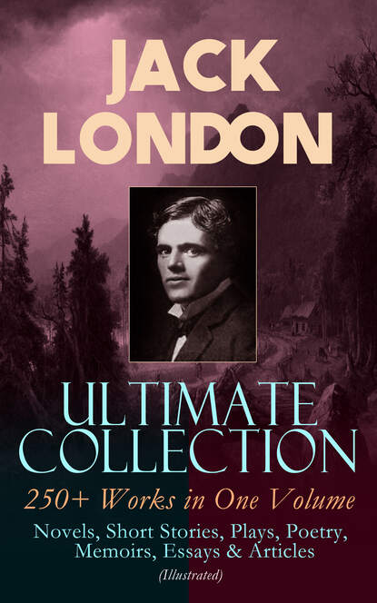 Фото - Jack London JACK LONDON Ultimate Collection: 250+ Works in One Volume: Novels, Short Stories, Plays, Poetry, Memoirs, Essays & Articles (Illustrated) london jack short stories v