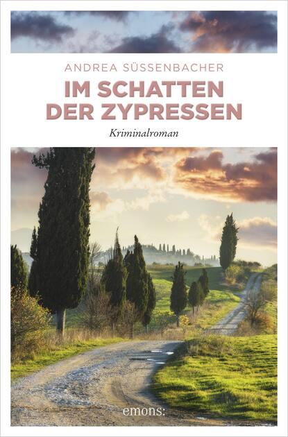 Andrea Süssenbacher Im Schatten der Zypressen elisabeth büchle im schatten der vergangenheit