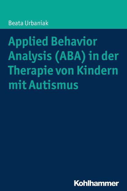 Beata Urbaniak Applied Behavior Analysis (ABA) in der Therapie von Kindern mit Autismus christiane lutz symbolik in der psychodynamischen therapie von kindern und jugendlichen