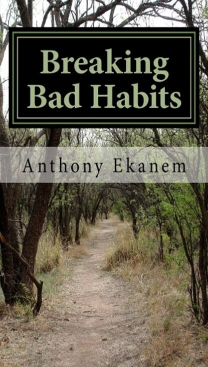 цена на Anthony Ekanem Breaking Bad Habits