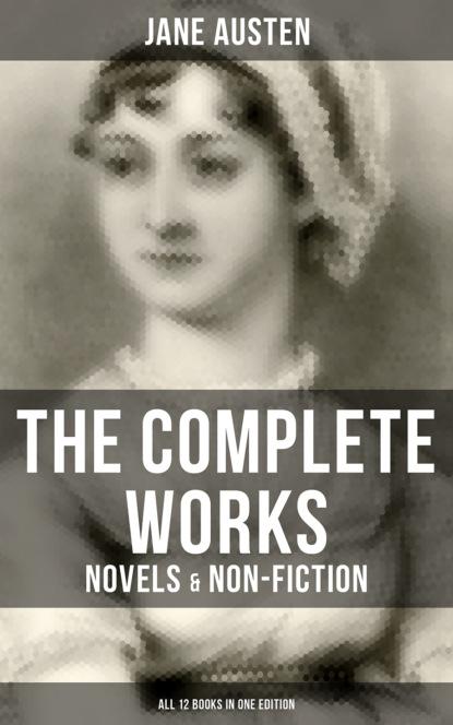 Джейн Остин The Complete Works of Jane Austen: Novels & Non-Fiction (All 12 Books in One Edition) джейн остин the complete novels of jane austen all 9 books in one edition
