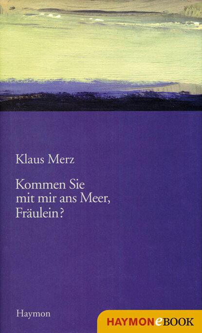 Klaus Merz Kommen Sie mit mir ans Meer, Fräulein? klaus merz der argentinier