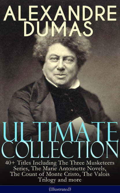 Alexandre Dumas ALEXANDRE DUMAS Ultimate Collection: 40+ Titles (Illustrated) dumas alexandre la tulipe noire