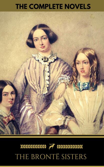 Эмили Бронте The Brontë Sisters: The Complete Novels (Golden Deer Classics) эмили бронте the brontë sisters complete novels quattro classics the greatest writers of all time