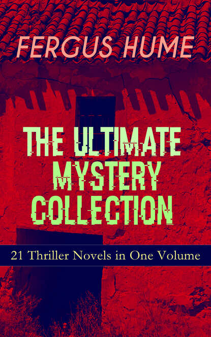 Фото - Fergus Hume FERGUS HUME - The Ultimate Mystery Collection: 21 Thriller Novels in One Volume hume fergus a coin of edward vii a detective story
