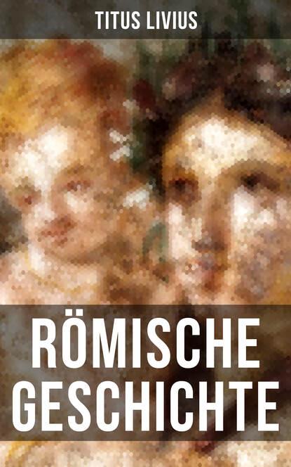 Livius Titus Römische Geschichte livius titus römische geschichte
