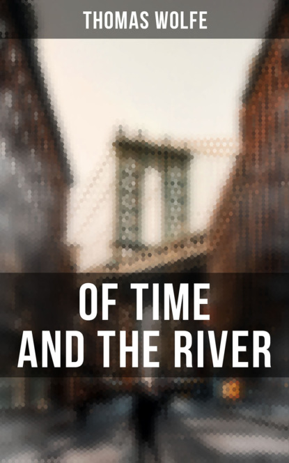 thomas wolfe of time and the river Thomas Wolfe OF TIME AND THE RIVER