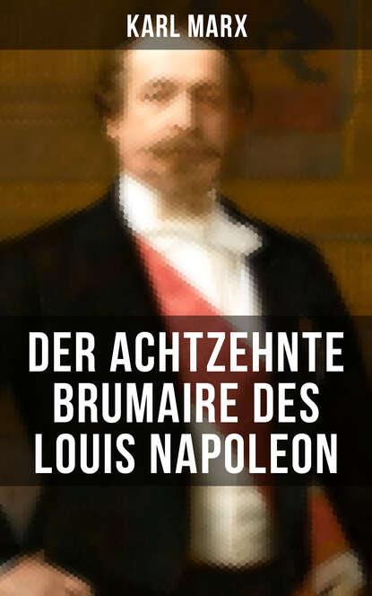 Фото - Karl Marx Karl Marx: Der achtzehnte Brumaire des Louis Napoleon marx karl the eighteenth brumaire of louis bonaparte