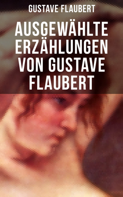 Ausgew?hlte Erz?hlungen von Gustave Flaubert