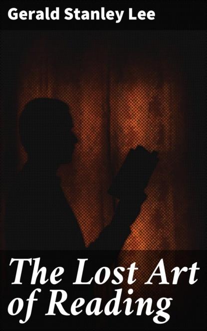 Gerald Stanley Lee The Lost Art of Reading vladimir lukonin the lost treasures persian art