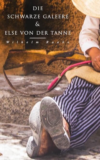 Wilhelm Raabe Die schwarze Galeere & Else von der Tanne wilhelm raabe der junker von denow und andere erzählungen