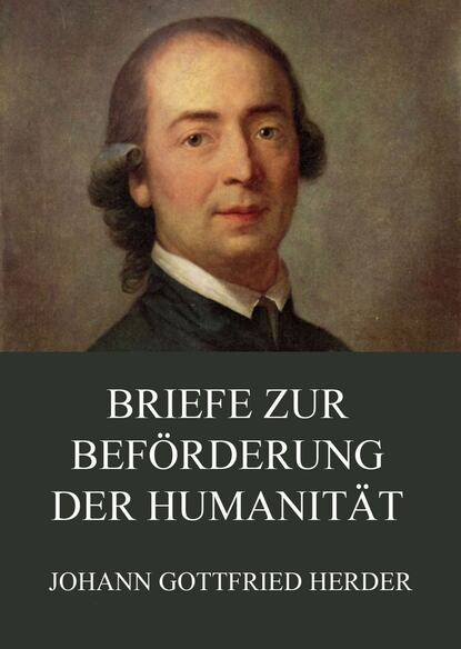 Johann Gottfried Herder Briefe zur Beförderung der Humanität johann gottfried herder briefe zu beförderung der humanität sammlung 4