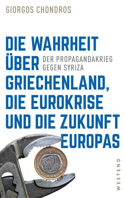 Giorgos Chondros Die Wahrheit über Griechenland, die Eurokrise und die Zukunft Europas недорого