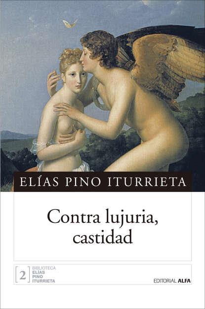 Фото - Elías Pino Iturrieta Contra lujuria, castidad giulio giorello la lujuria