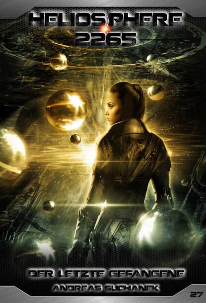 Andreas Suchanek Heliosphere 2265 - Band 27: Der letzte Gefangene (Science Fiction) andreas suchanek heliosphere 2265 band 12 omega der jahrhundertplan science fiction