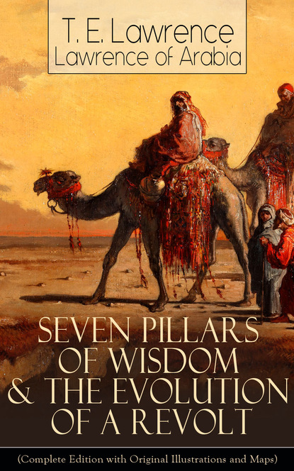 Lawrence of Arabia Seven Pillars of Wisdom & The Evolution of a Revolt t e lawrence the collected works of t e lawrence lawrence of arabia