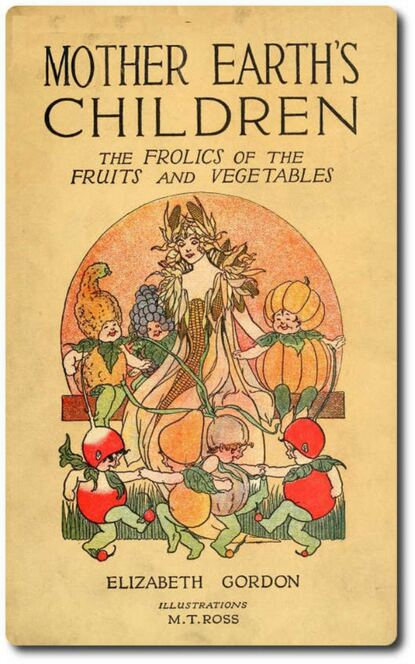 Elizabeth Gordon Mother Earth's Children: The Frolics of the Fruits and Vegetables gordon elizabeth english download [b1 ] wb