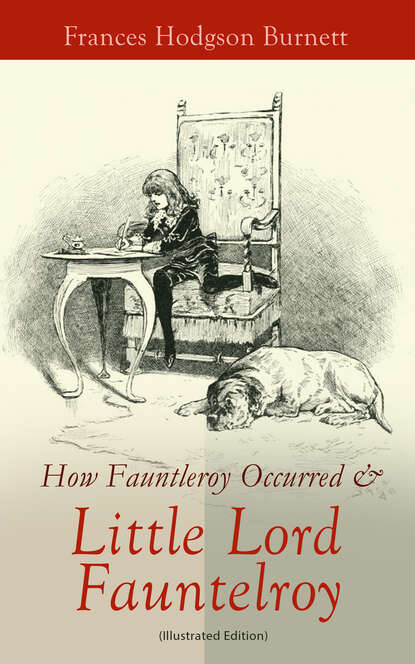 Frances Hodgson Burnett How Fauntleroy Occurred & Little Lord Fauntleroy (Illustrated Edition) burnett frances hodgson vaike lord fauntleroy