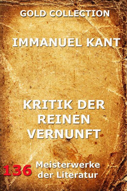Immanuel Kant Kritik der reinen Vernunft (Zweite hin und wieder verbesserte Ausgabe) и кант immanuel kant s kritik der reinen vernunft