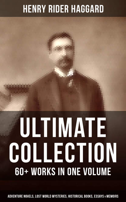 Фото - Henry Rider Haggard H. Rider Haggard - Ultimate Collection: 60+ Works in One Volume henry drummond henry drummond ultimate collection