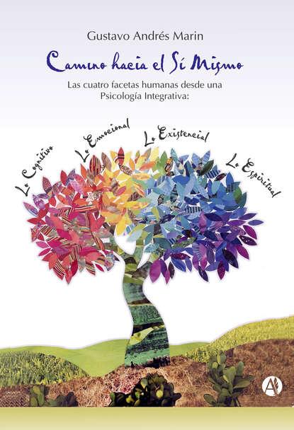 Фото - Gustavo Andrés Marin Camino hacia el sí mismo. Las cuatro facetas humanas desde una psicología integrativa josé manuel gonzález hernández genes desde el mismo sitio