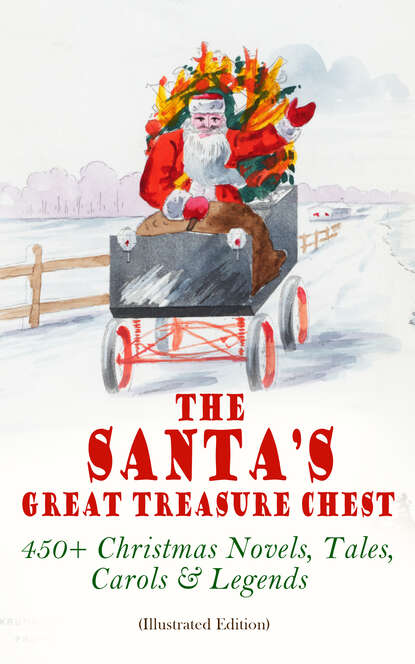Лаймен Фрэнк Баум The Santa's Great Treasure Chest: 450+ Christmas Novels, Tales, Carols & Legends лаймен фрэнк баум big book of christmas novels tales legends