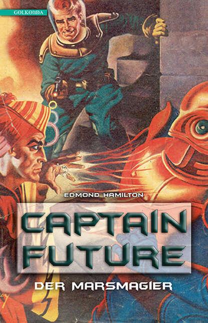 Edmond Hamilton Captain Future 7: Der Marsmagier edmond hamilton captain future der sternenkaiser folge 2 die macht des sternenkaisers