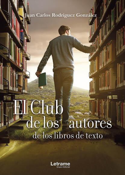 Juan Carlos Rodríguez González El club de los autores de los libros de texto carlos gonzález teijón psicología de virtudes y pecados