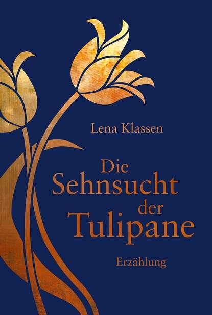 Lena Klassen Die Sehnsucht der Tulipane joseph zoderer die erfindung der sehnsucht
