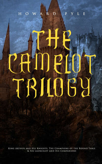 Говард Пайл THE CAMELOT TRILOGY говард пайл the ruby of kishmoor