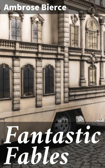 Фото - Ambrose Bierce Fantastic Fables ambrose bierce can such things be